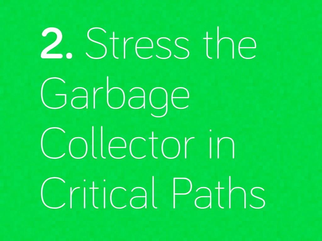 2. Stress the Garba e Collector in Critical Pat...