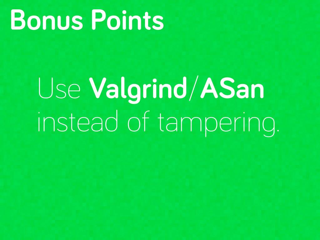 Bonus Points Use Val rind/ASan instead of tampe...