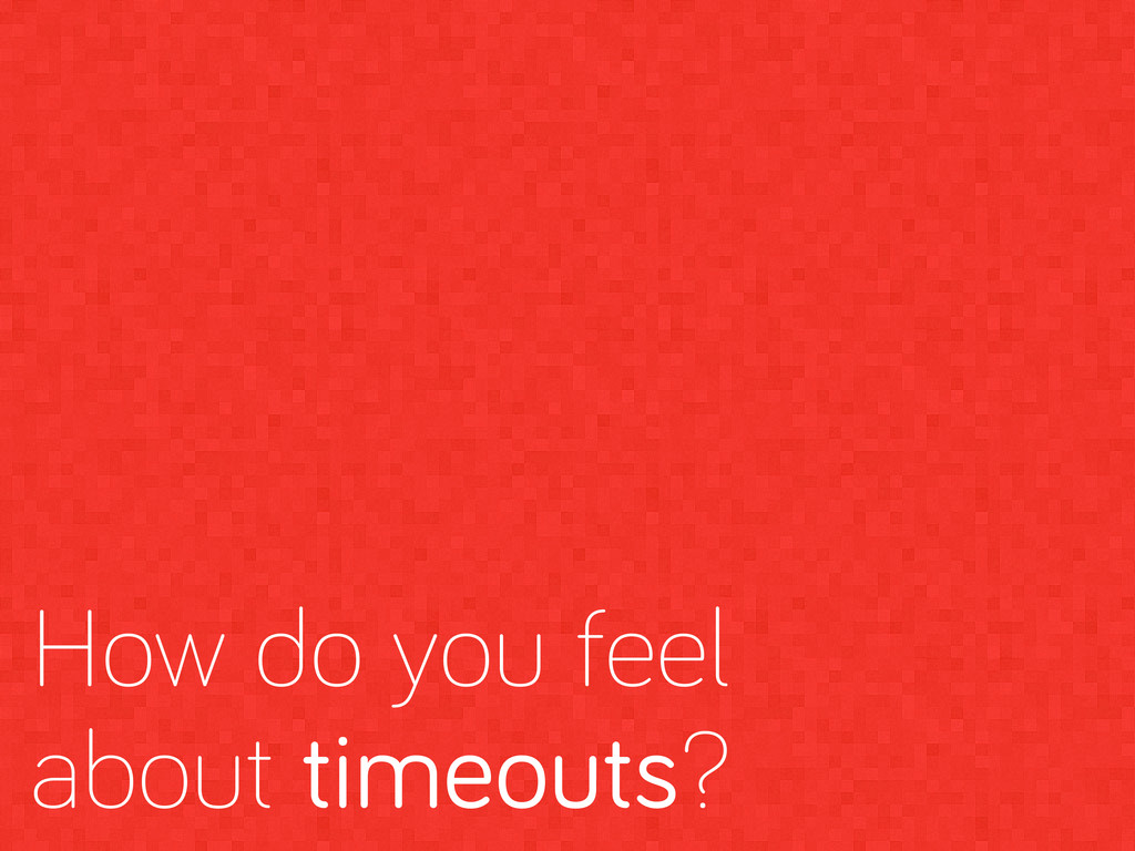 How do you feel about timeouts?