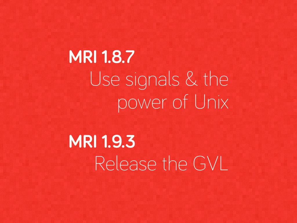MRI 1.8.7 Use si nals & the power of Unix MRI 1...