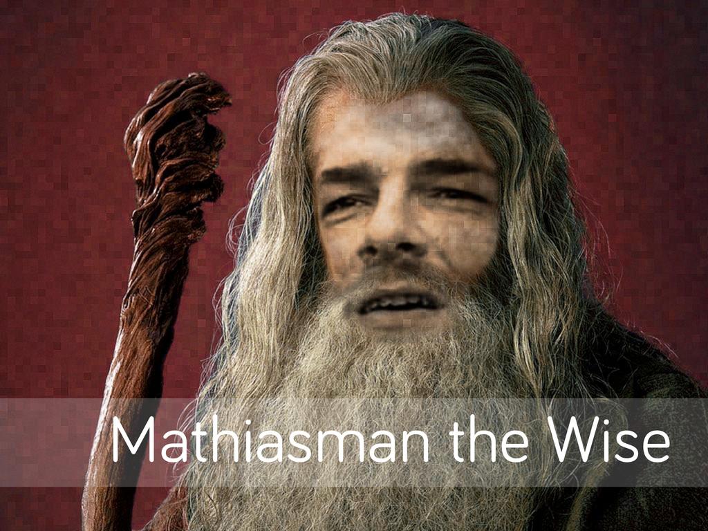 Mathiasman the Wise
