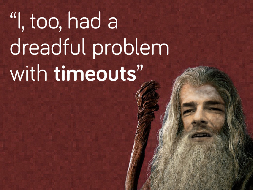 """""""I, too, had a dreadful problem with timeouts"""""""