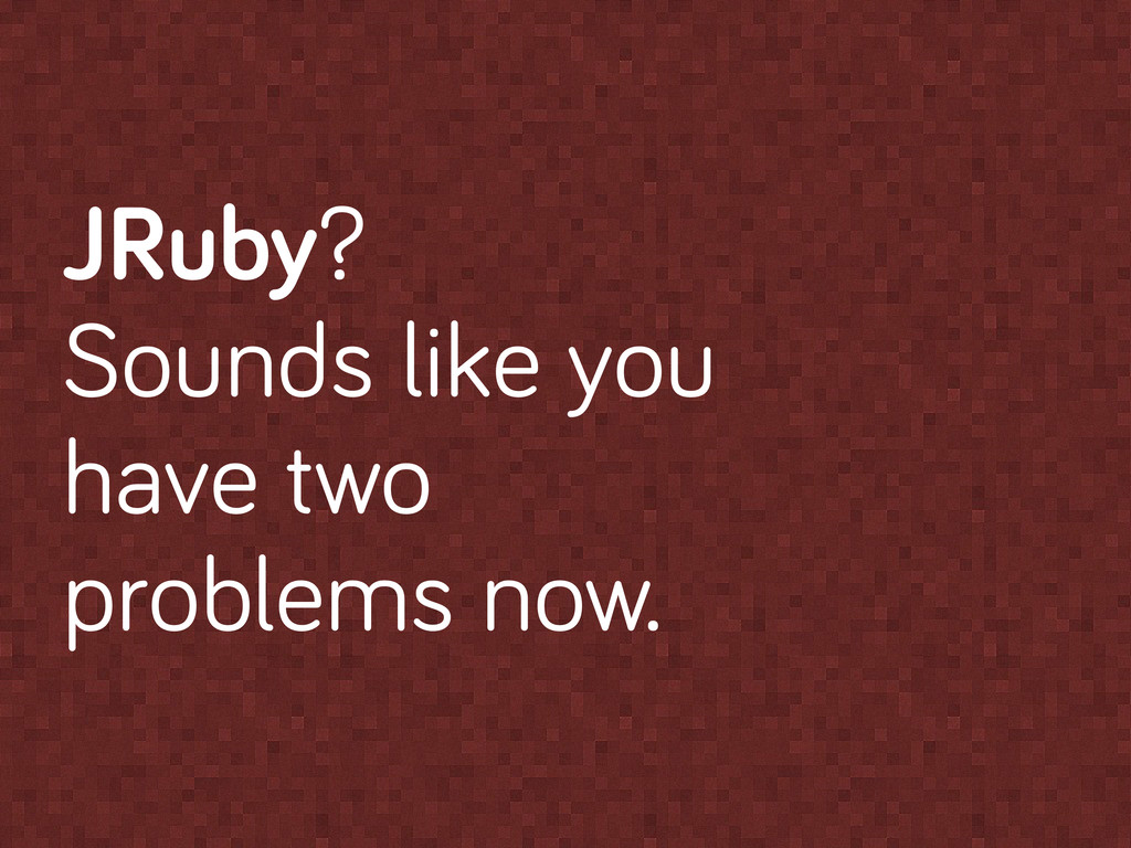 JRuby? Sounds like you have two problems now.