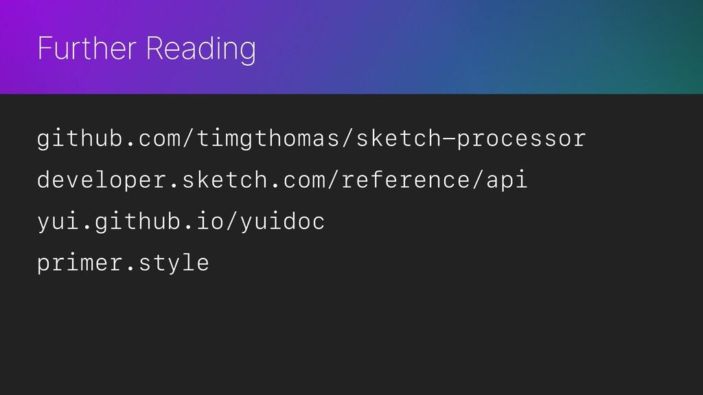 Further Reading github.com/timgthomas/sketch-pr...