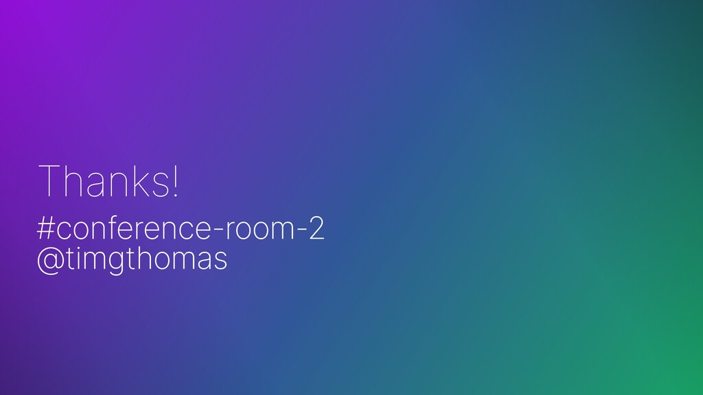 Thanks! #conference-room-2 @timgthomas
