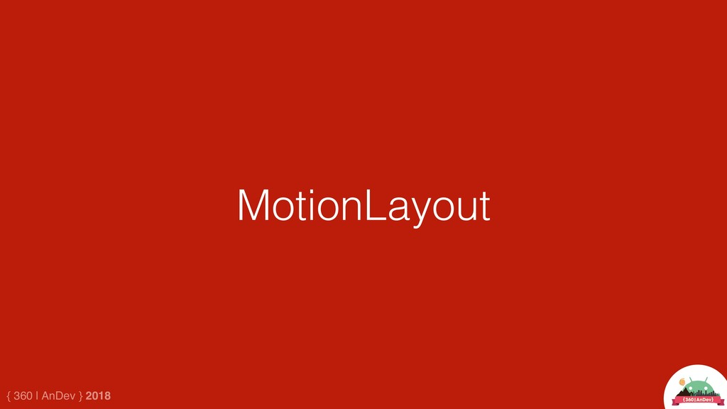 { 360 | AnDev } 2018 MotionLayout