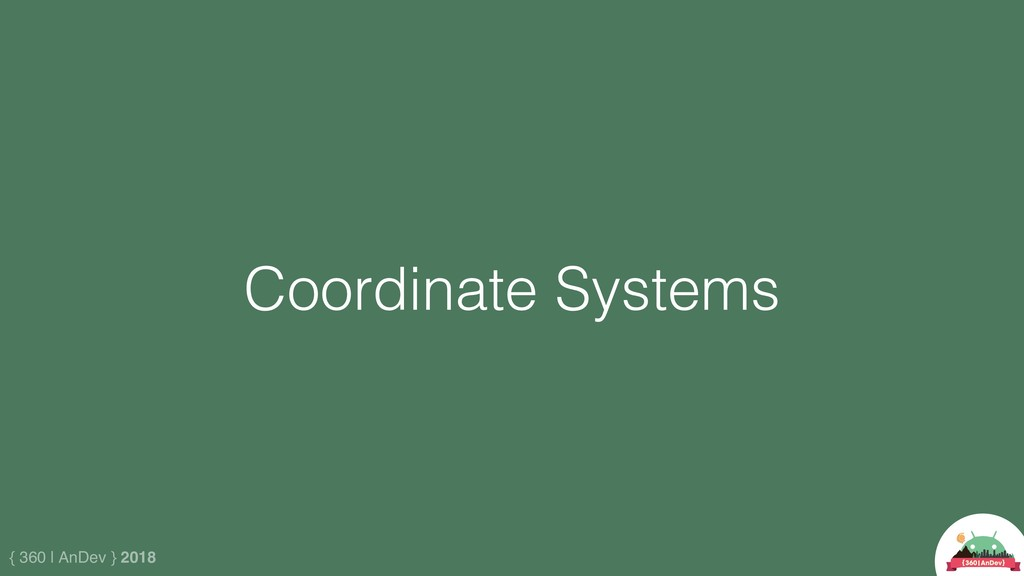 { 360 | AnDev } 2018 Coordinate Systems