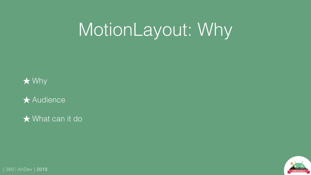 { 360 | AnDev } 2018 MotionLayout: Why ★ Why ★ ...