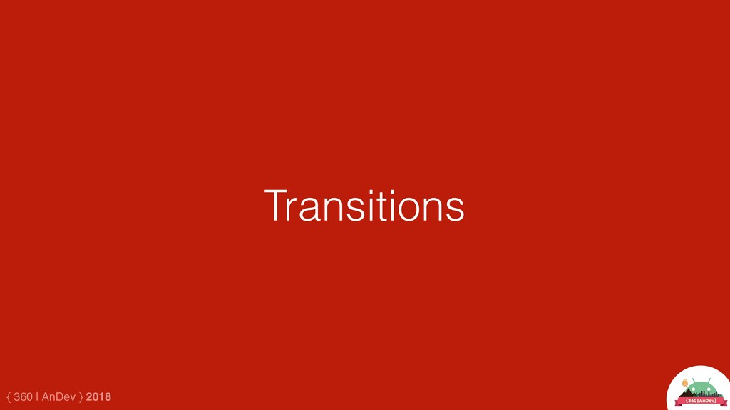 { 360 | AnDev } 2018 Transitions