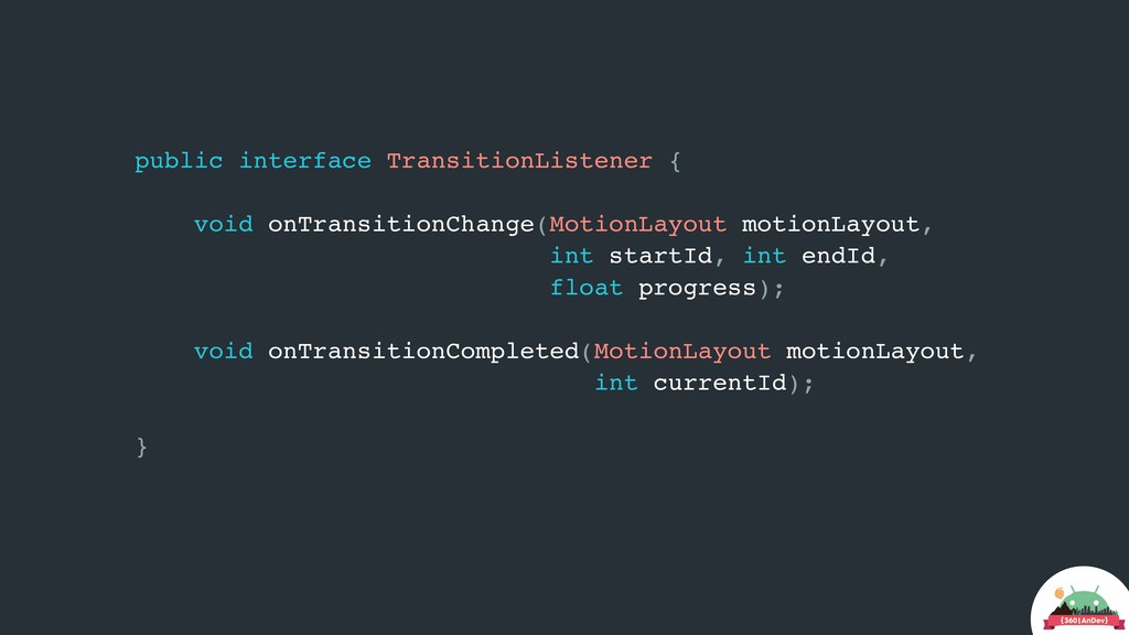 public interface TransitionListener { void onTr...