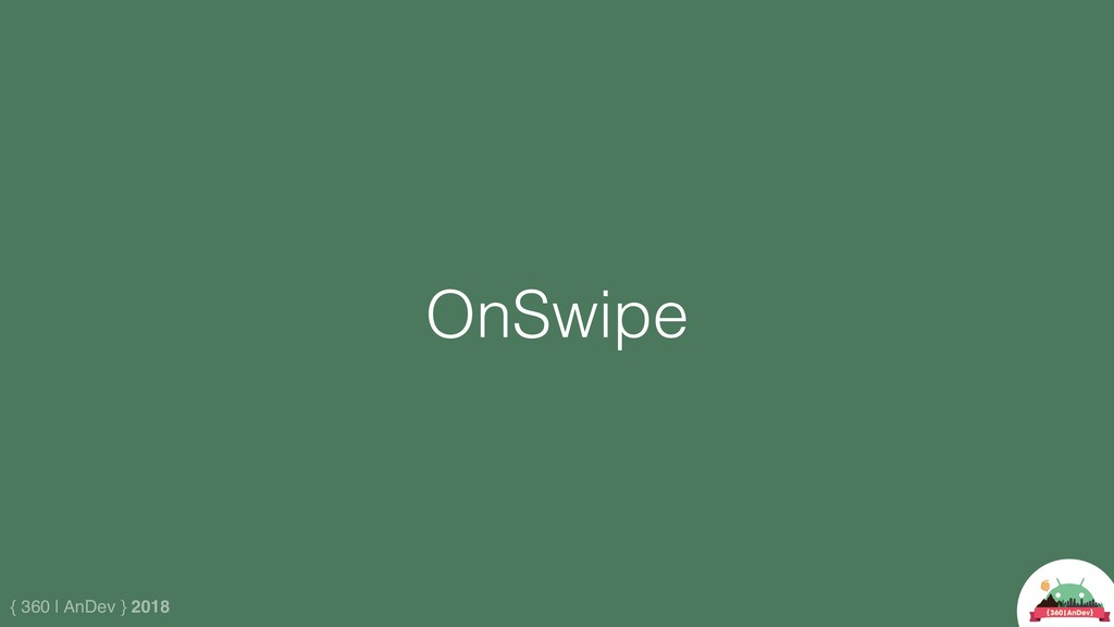{ 360 | AnDev } 2018 OnSwipe