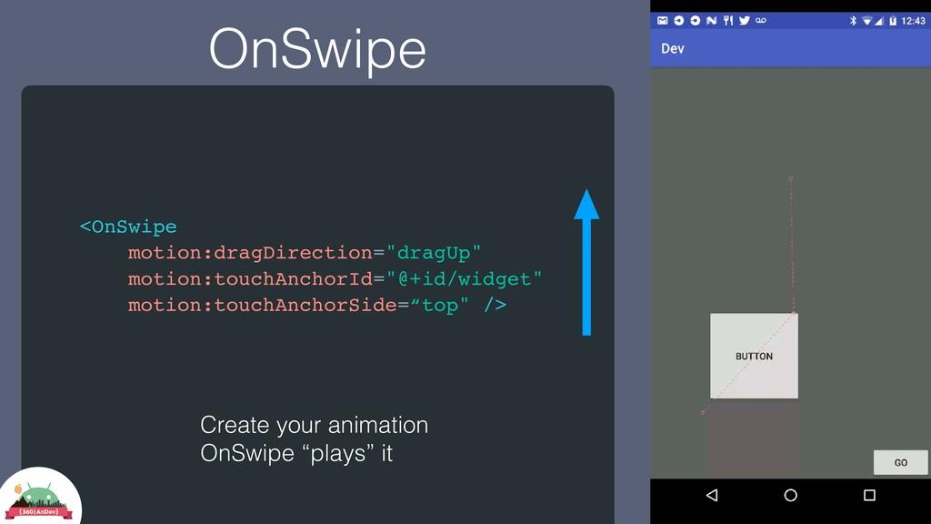 """OnSwipe <OnSwipe motion:dragDirection=""""dragUp"""" ..."""