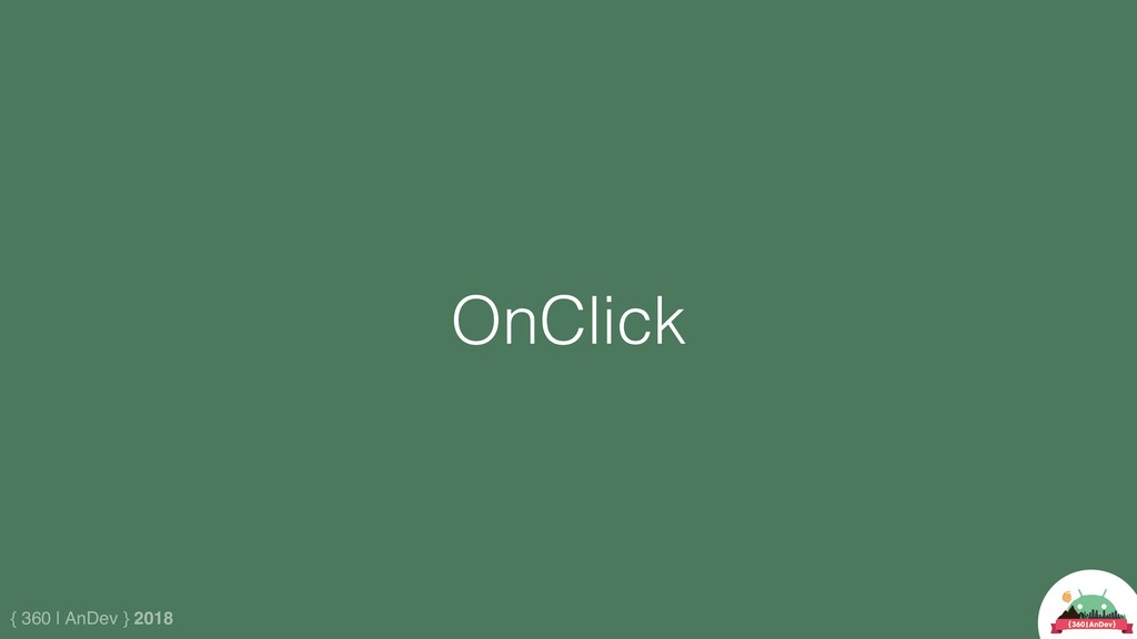 { 360 | AnDev } 2018 OnClick