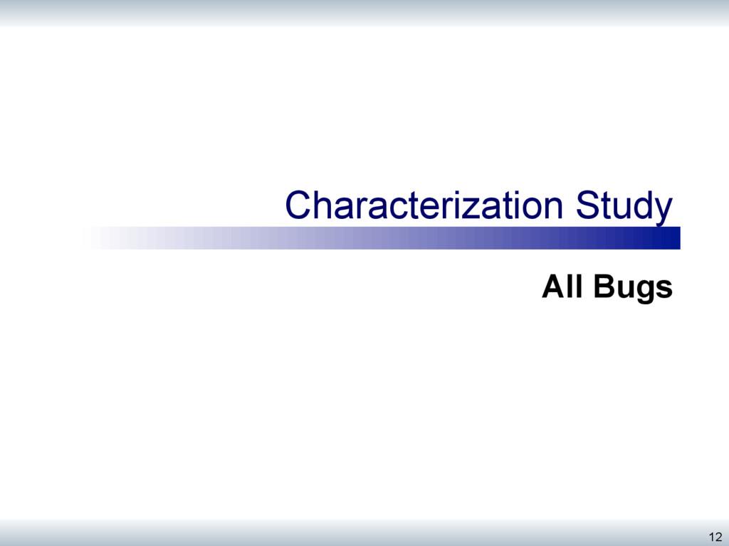 Characterization Study All Bugs 12