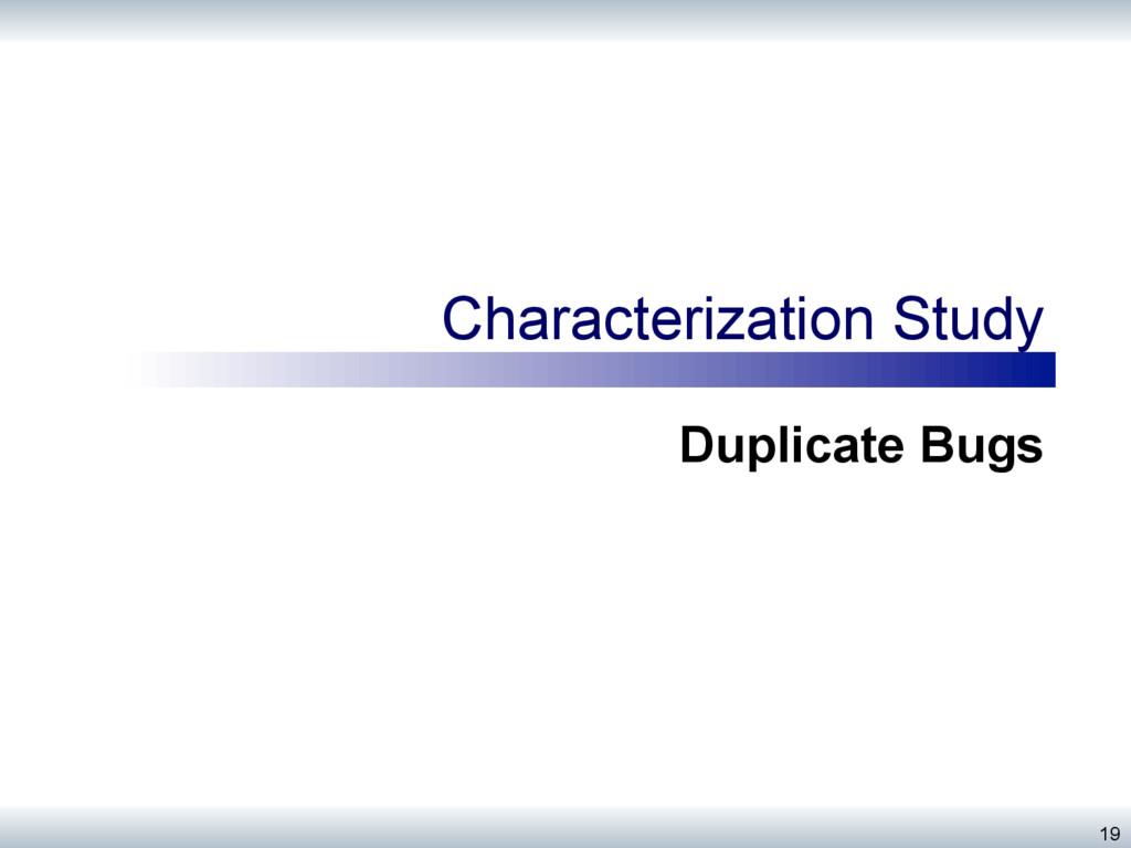 Characterization Study Duplicate Bugs 19