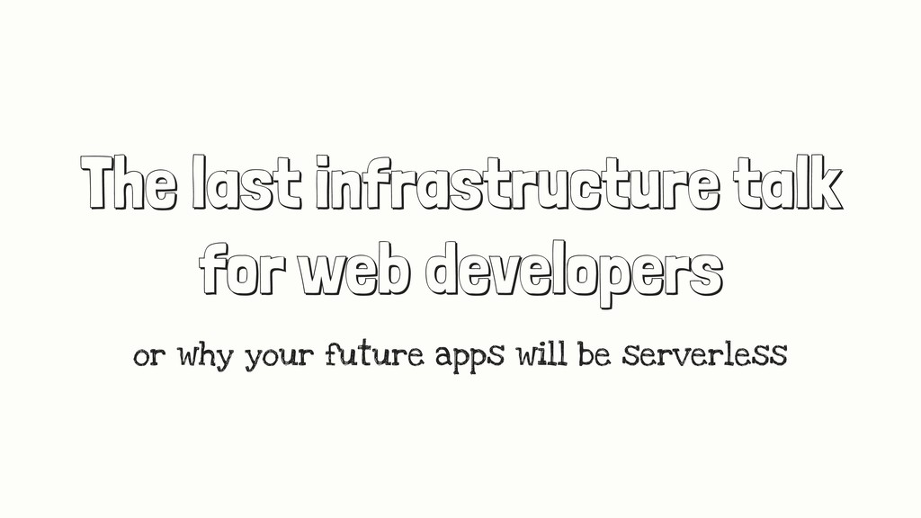 The last infrastructure talk for web developers...