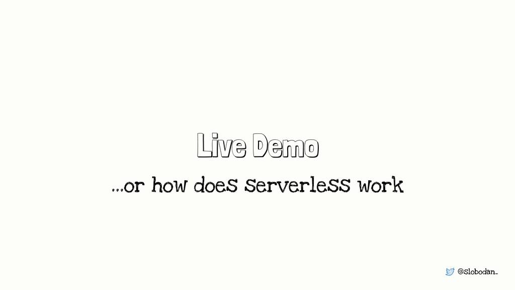 @slobodan_ Live Demo …or how does serverless wo...