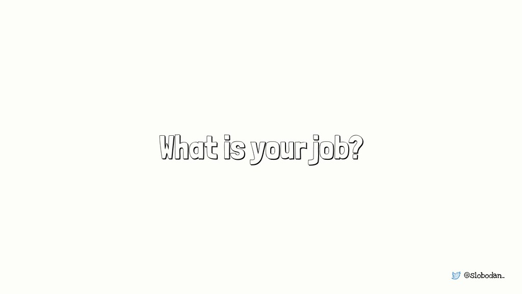 @slobodan_ What is your job?
