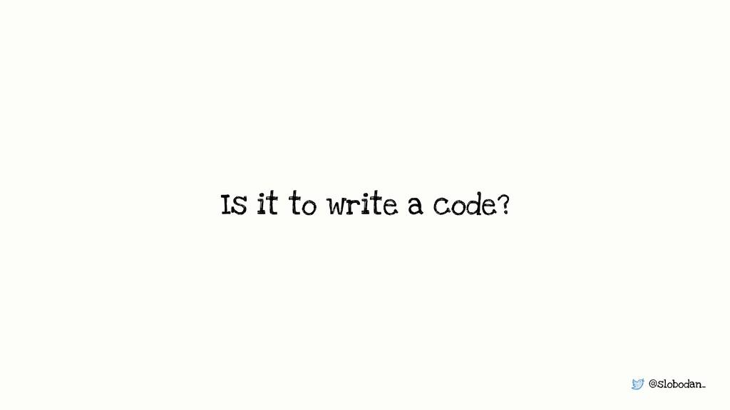 @slobodan_ Is it to write a code?