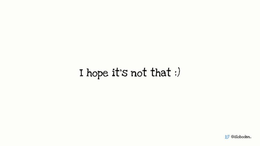 @slobodan_ I hope it's not that :)