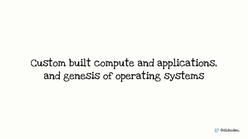 @slobodan_ Custom built compute and application...