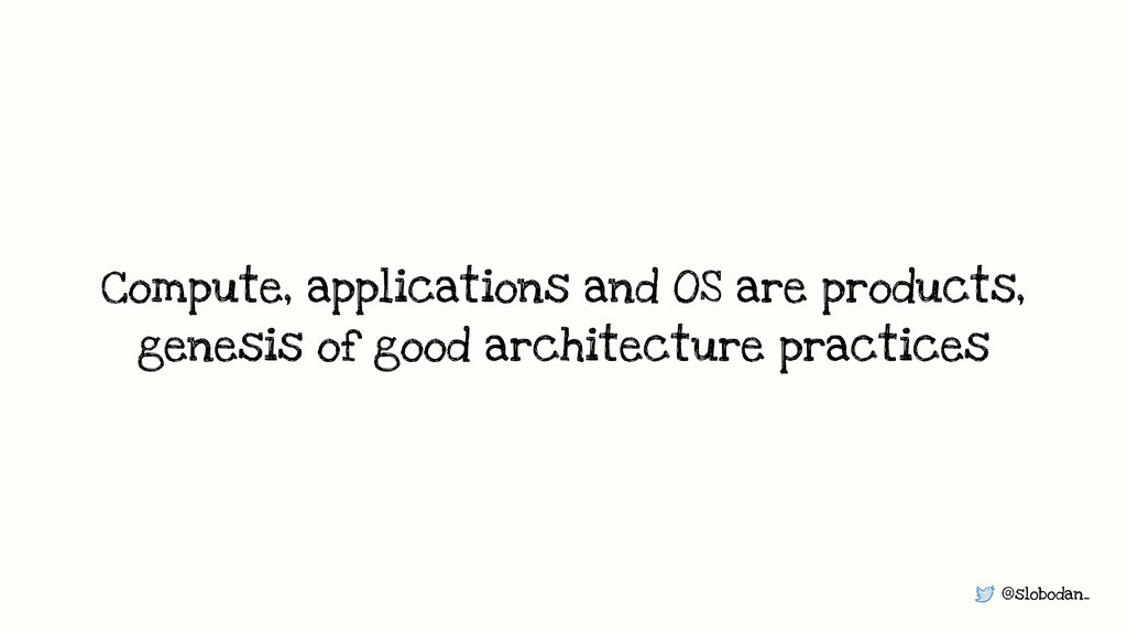 @slobodan_ Compute, applications and OS are pro...