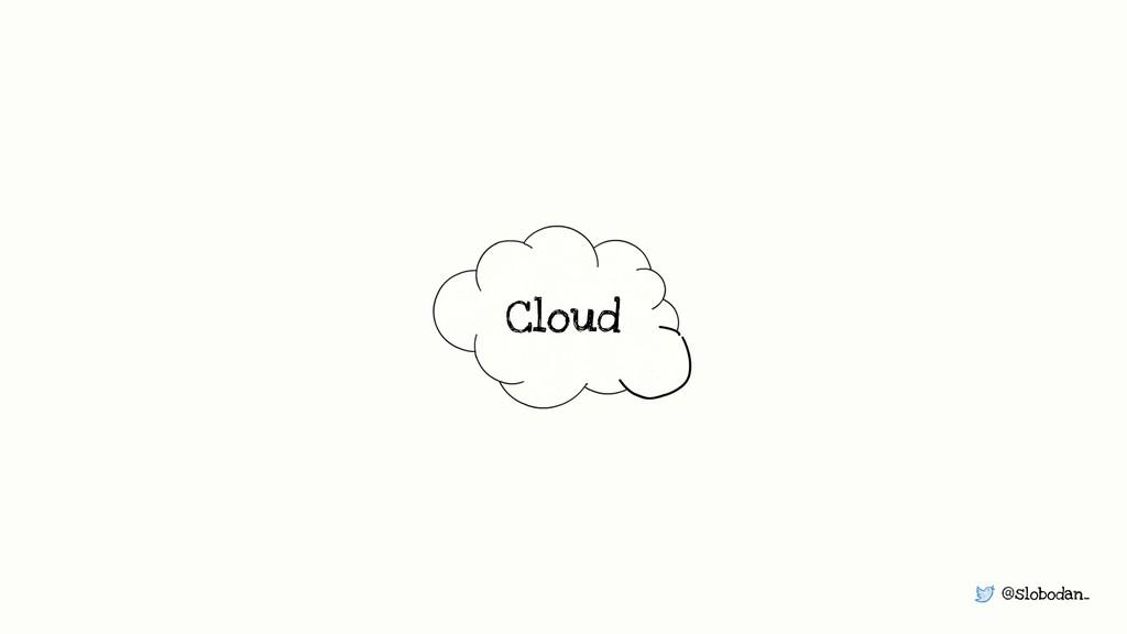 @slobodan_ Cloud
