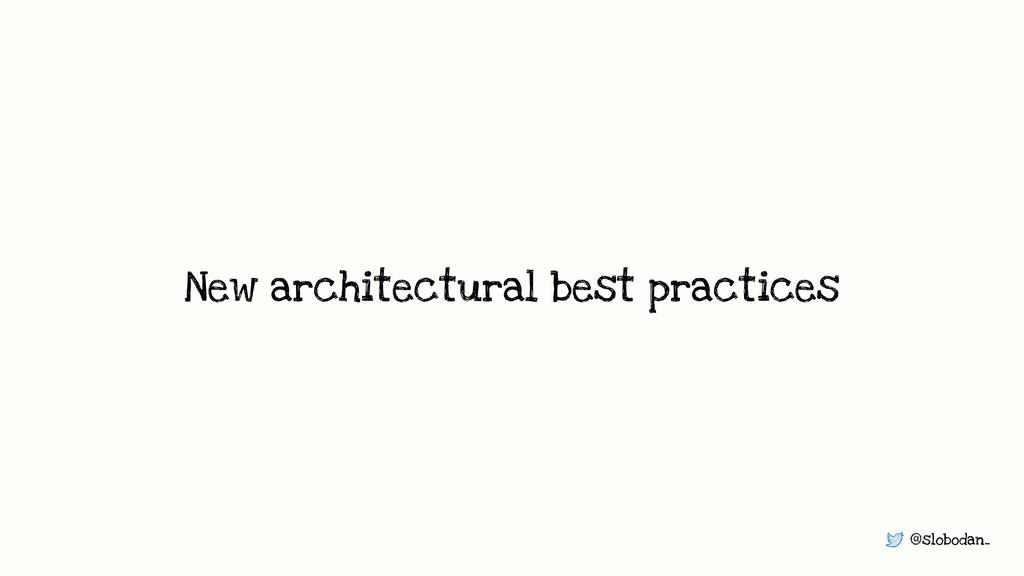 @slobodan_ New architectural best practices