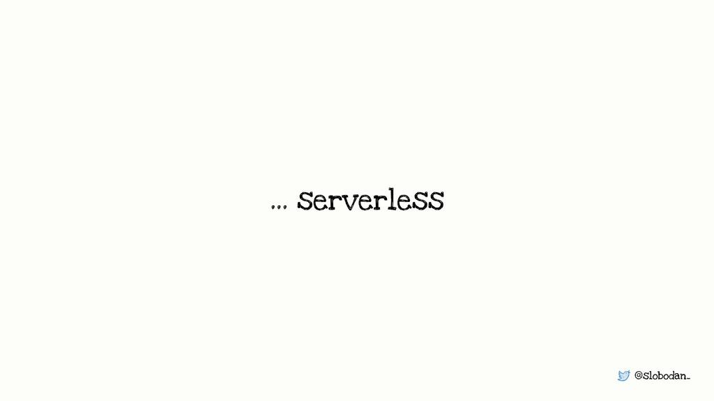 @slobodan_ … serverless