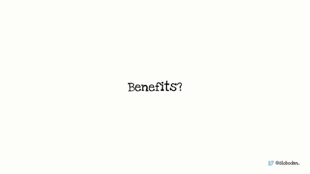@slobodan_ Benefits?