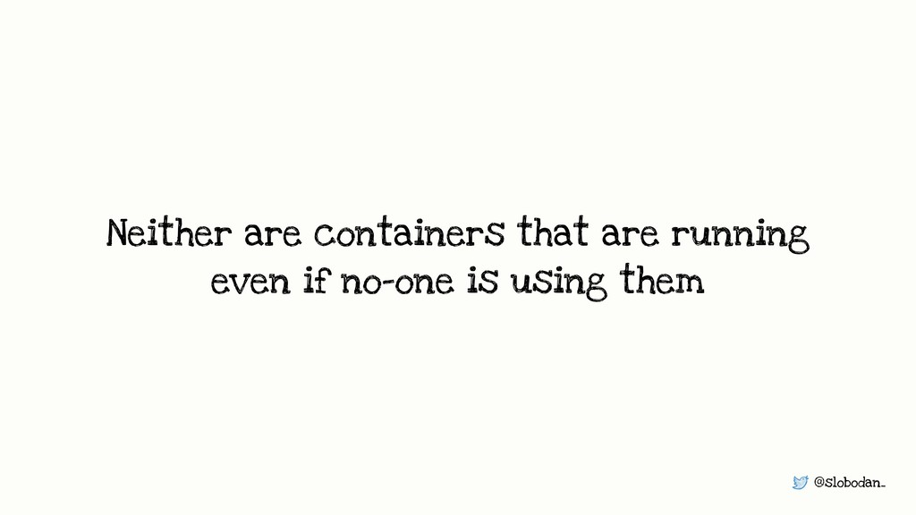 @slobodan_ Neither are containers that are runn...