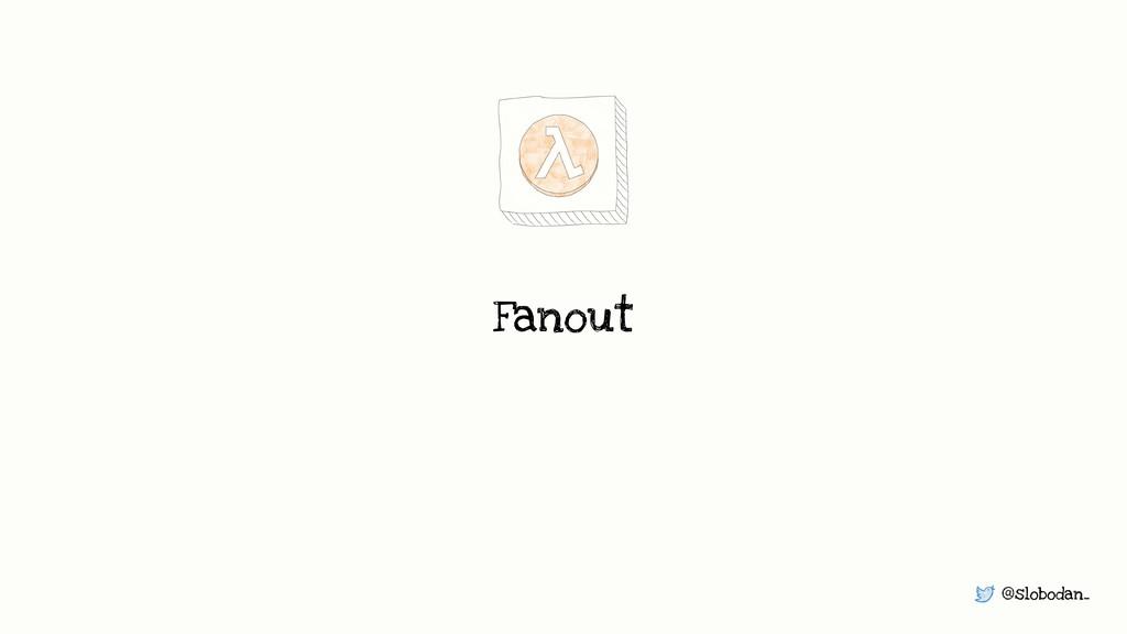 @slobodan_ Fanout