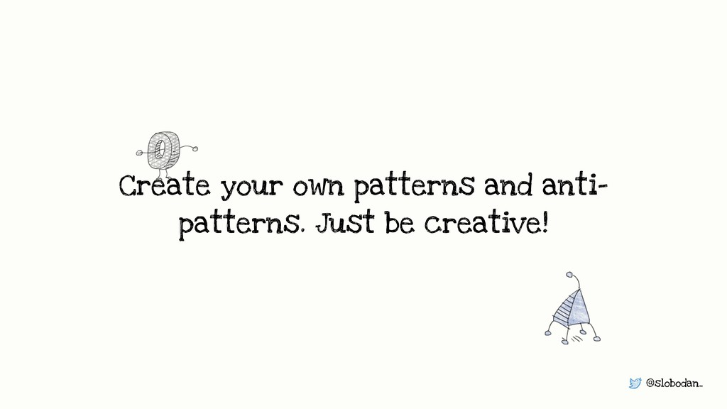 @slobodan_ Create your own patterns and anti- p...