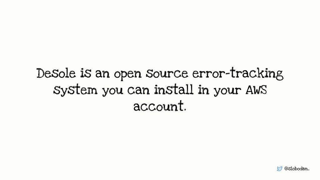 @slobodan_ Desole is an open source error-track...