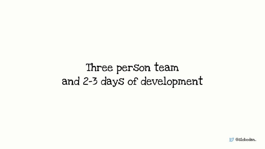 @slobodan_ Three person team and 2-3 days of de...
