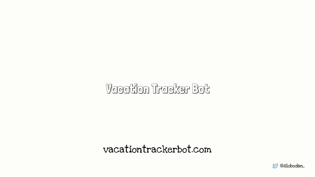 @slobodan_ Vacation Tracker Bot vacationtracker...