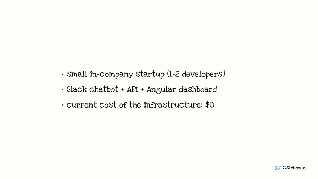 @slobodan_ • small in-company startup (1-2 deve...