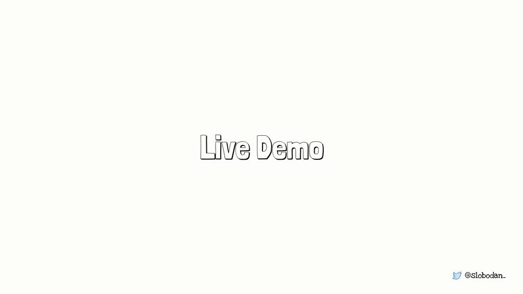 @slobodan_ Live Demo