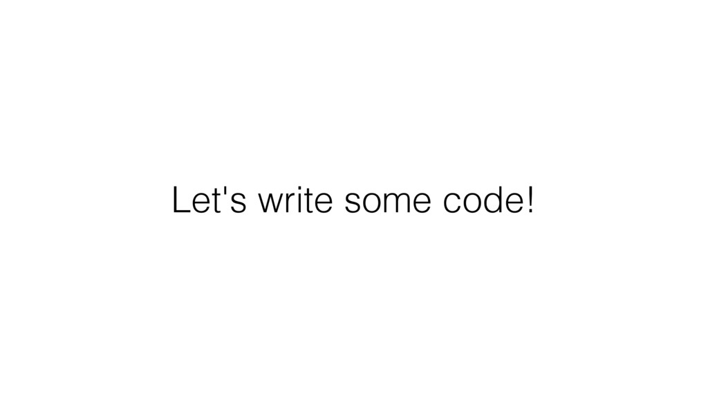 Let's write some code!