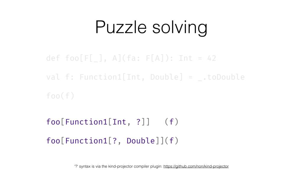 def foo[F[_], A](fa: F[A]): Int = 42 val f: Fun...