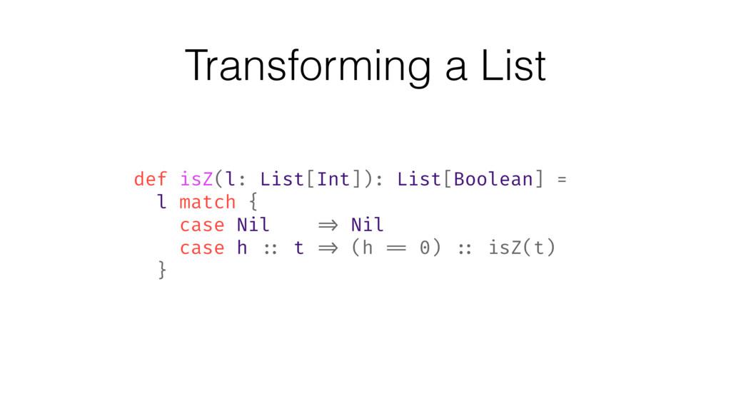 Transforming a List def isZ(l: List[Int]): List...
