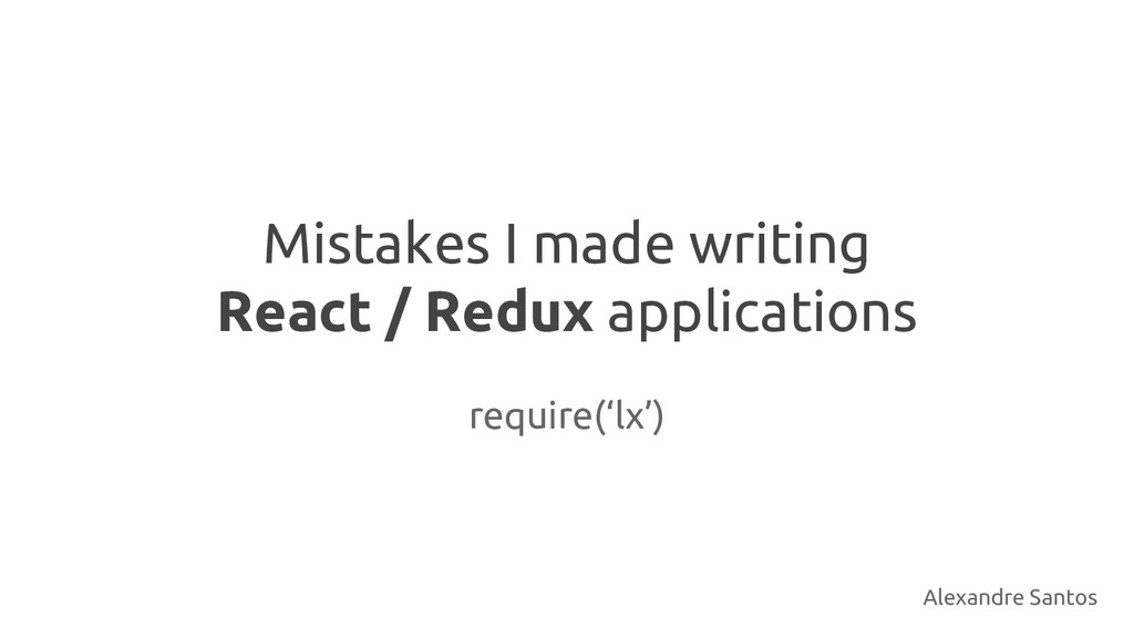 Mistakes I made writing React / Redux applicati...