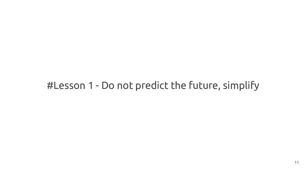 #Lesson 1 - Do not predict the future, simplify...
