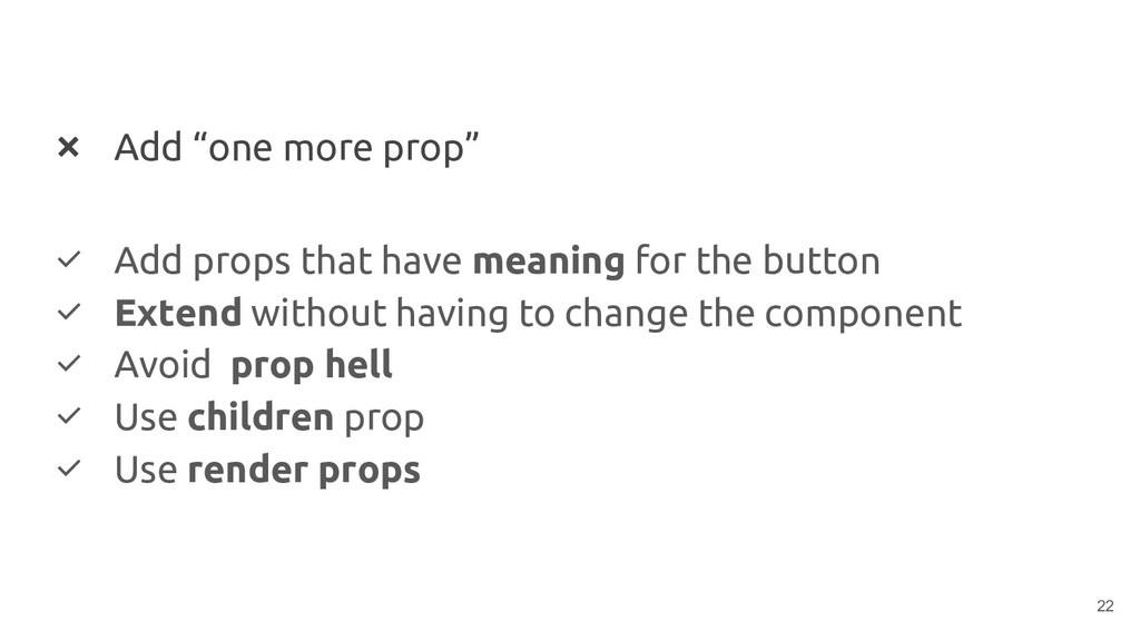 "❌ Add ""one more prop"" ✅ Add props that have mea..."
