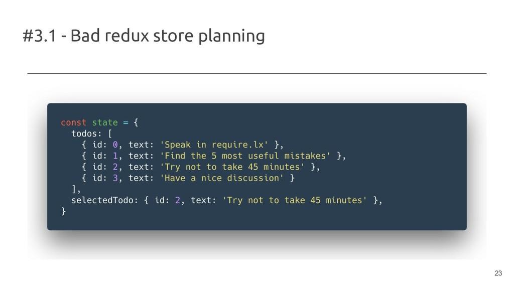 #3.1 - Bad redux store planning 23