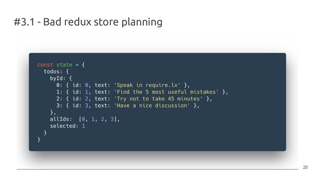#3.1 - Bad redux store planning 25