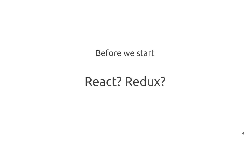 Before we start React? Redux? 4