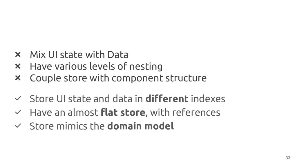 ❌ Mix UI state with Data ❌ Have various levels ...