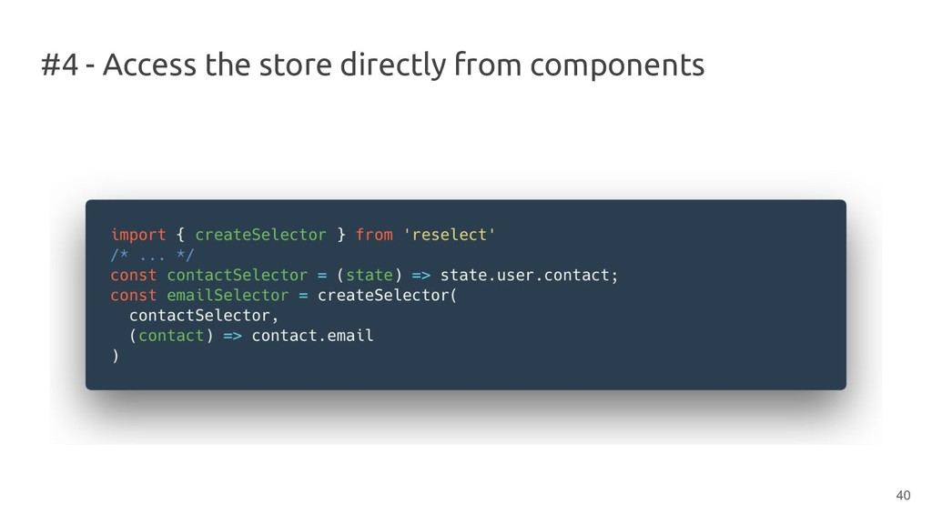 #4 - Access the store directly from components ...