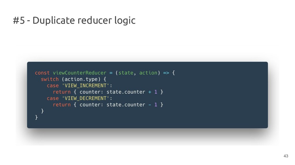 #5 - Duplicate reducer logic 43